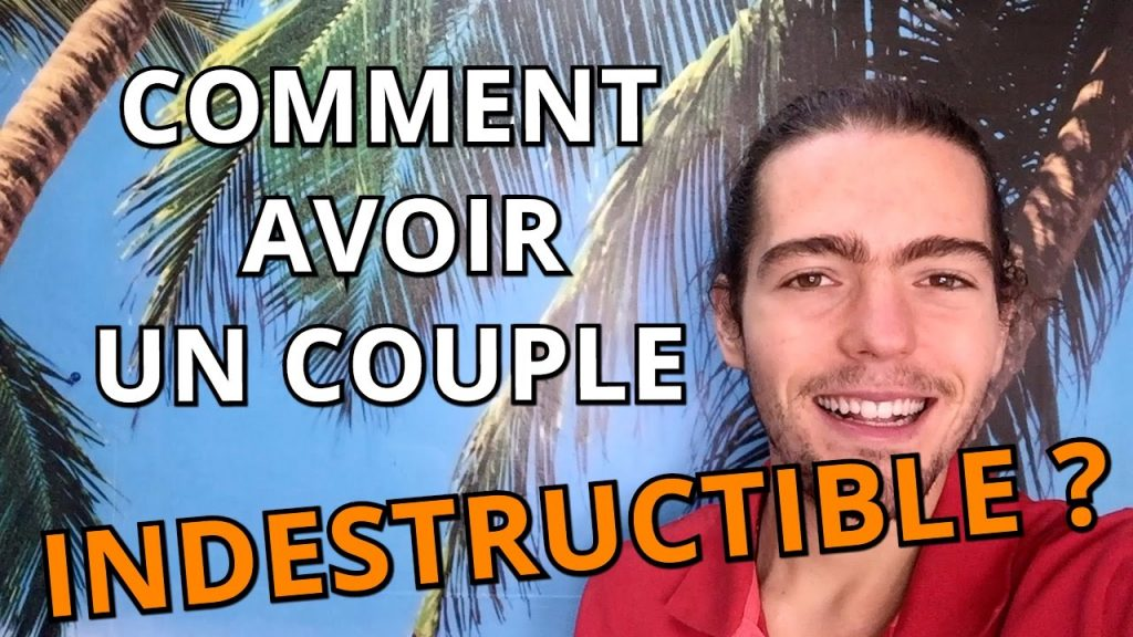 Comment avoir un couple INDESTRUCTIBLE ?